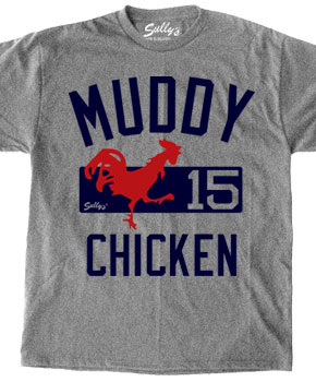 Muddy Chicken shirt