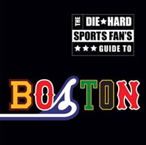 The Die-Hard Sports Fan�s Guide to Boston